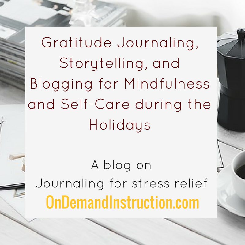gratitude journaling, storytelling, and blogging for mindfulness and self care during the holidays
