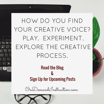 How do you Find Your Creative Voice? Play. Experiment. Explore the Creative Process.