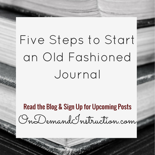 FIVE STEPS TO START AN OLD FASHIONED JOURNAL Ondemandinstruction.com