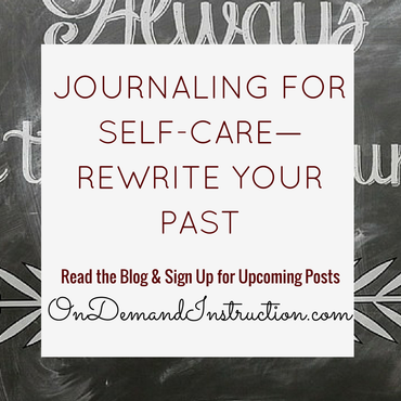JOURNALING FOR SELF-CARE--REWRITE YOUR PAST Ondemandinstruction.com