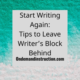 Start Writing Again: Tips to Leave Writer's Block Behind