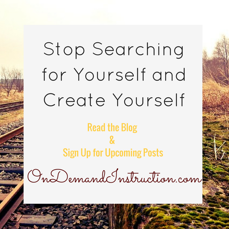 Stop Searching for Yourself and Create Yourself