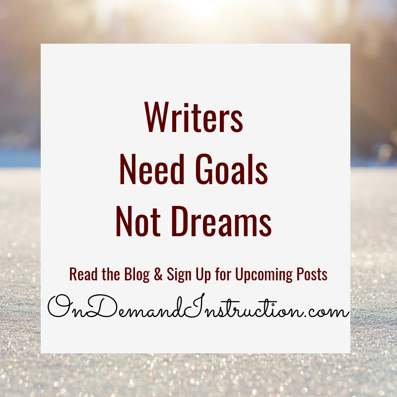 Writers need goals not dreams